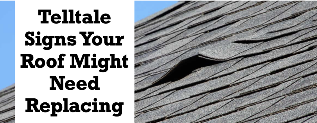 Telltale Signs Your Roof Might Need Replacing